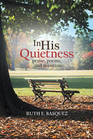 In His Quietness: Praise, Poems, and Devotions - eBook  -     By: Ruth Basquez