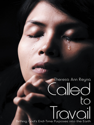 Called to Travail: Birthing God's End-Time Purposes into the Earth - eBook  -     By: Theresa Reyna