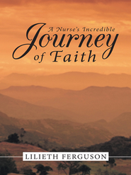 A Nurses Incredible Journey of Faith - eBook  -     By: Lilieth Ferguson