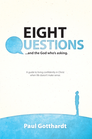Eight Questions: And the God Who's Asking - eBook  -     By: Paul Gotthardt