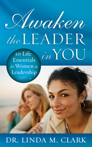 Awaken the Leader in You: 10 Life Essentials for Women in Leadership - eBook  -     By: Linda Clark