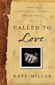 Called to Love: Stories of Compassion, Faith, and God's Amazing Grace - eBook  -     By: Kaye Miller