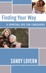 Finding Your Way: A Spiritual GPS for Caregivers - eBook  -     By: Sandy Lovern