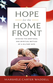 Hope for the Home Front: Winning the Emotional and Spiritual Battles of a Military Wife - eBook  -     By: Marshele Waddell