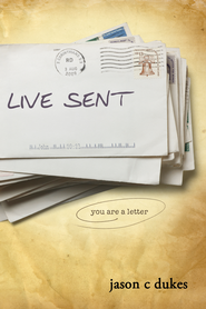 Live Sent: You Are a Letter - eBook  -     By: Jason C. Dukes
