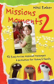 Missions Moments 2: 52 Easy-to-Use Missional Messages and Activities for Today's Family - eBook  -     By: Mitzi Eaker