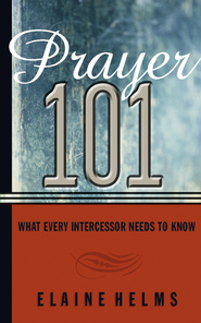Prayer 101: What Every Intercessor Needs to Know - eBook  -     By: Elaine Helms