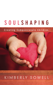 Soul Shaping: Creating Compassionate Children - eBook  -     By: Kimberly Sowell