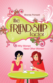 The Friendship Factor: Why Women Need Other Women - eBook  -     By: Brenda Poinsett