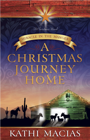 A Christmas Journey Home: Miracle in the Manger - eBook  -     By: Kathi Macias