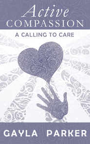 Active Compassion: A Calling to Care - eBook  -     By: Gayla Parker