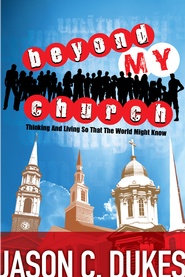Beyond My Church: Thinking and Living So That the World Might Know - eBook  -     By: Jason C. Dukes