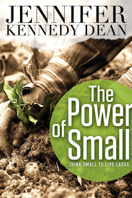 The Power of Small: Think Small to Live Large - eBook  -     By: Jennifer Kennedy Dean