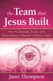 The Team That Jesus Built: How to Develop, Equip, and Commission a Women's Ministry Team - eBook  -     By: Janet Thompson