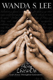 The Story Lives On: God's Power Throughout Generations - eBook  -     By: Wanda Lee