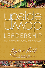 Upside-Down Leadership: Rethinking Influence and Success - eBook  -     By: Taylor Field