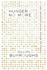 Hunger No More: A 1-Year Devotional Journey Through the Psalms - eBook  -     By: Dillon Burroughs