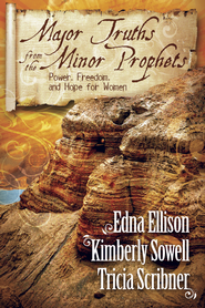Major Truths from the Minor Prophets: Power, Freedom, and Hope for Women - eBook  -     By: Edna Ellison