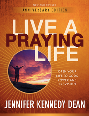 Live a Praying Life: Open Your Life to God's Power and Provision - eBook  -     By: Jennifer Kennedy Dean