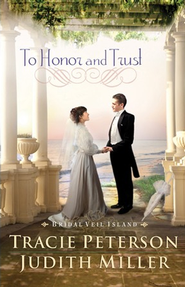 To Honor and Trust, Bridal Veil Island Series #3 -eBook   -     By: Tracie Peterson & Judith Miller