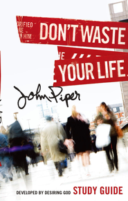 Don't Waste Your Life (Study Guide) - eBook  -     By: John Piper