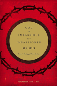 God Is Impassible and Impassioned: Toward a Theology of Divine Emotion - eBook  -     By: Rob Lister