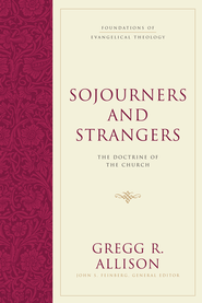 Sojourners and Strangers: The Doctrine of the Church - eBook  -     Edited By: Gregg R. Allison, John S. Feinberg     By: Gregg R. Allison & John S. Feinberg, Ed.s