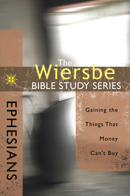 The Wiersbe Bible Study Series: Ephesians: Gaining the Things That Money Can't Buy - eBook  -     By: Warren W. Wiersbe