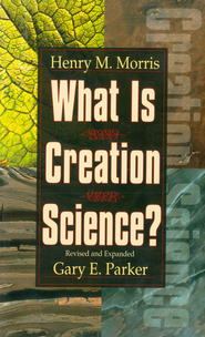 What is Creation Science?: Revised and Expanded - eBook  -     Edited By: Gary E. Parker     By: Henry M. Morris