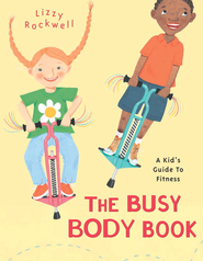 The Busy Body Book: A Kid's Guide to Fitness - eBook  -     By: Lizzy Rockwell