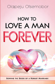 How to Love a Man Forever - eBook  -     By: Olapeju Otsemobor
