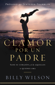 Clamor Por un Padre: Sane su corazon y el de aquellos que ama - eBook  -     By: Billy Wilson