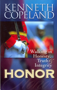 Honor: Walking In Honesty, Truth, and Integrity - eBook  -     By: Kenneth Copeland