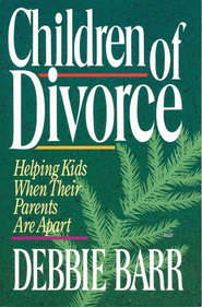 Children of Divorce: Helping Kids When Their Parents Are Apart - eBook  -     By: Debbie Barr