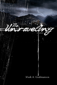 The Unraveling: A Novel - eBook  -     By: Mark A. Gudmunson