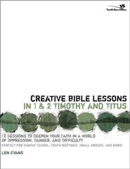 Creative Bible Lessons in 1& 2 Timothy and Titus: 12 Sessions to Deepen Your Faith in a World of Oppression, Danger, and Difficulty - eBook  -     By: Len Evans