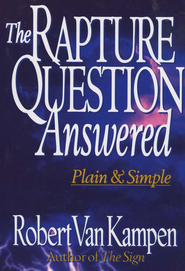 Rapture Question Answered, The: Plain and Simple - eBook  -     By: Robert Van Kampen