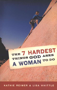 The 7 Hardest Things God Asks a Woman to Do - eBook  -     By: Kathie Reimer, Lisa Whittle