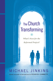 The Church Transforming: What's Next for the Reformed Project? - eBook  -     By: Susan R. Garrett, Michael Jinkins