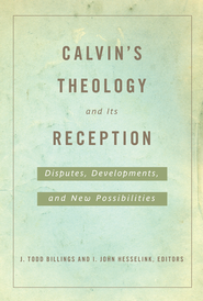Calvin's Theology and Its Reception: Disputes, Developments, and New Possibilities - eBook  -     By: I. John Hesselink, J. Todd Billings