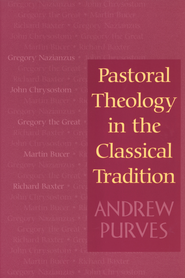 Pastoral Theology in the Classical Tradition - eBook  -     By: Andrew Purves
