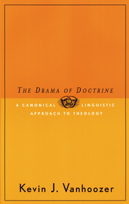 The Drama of Doctrine: A Canonical-Linguistic Approach to Christian Theology - eBook  -     By: Kevin J. Vanhoozer