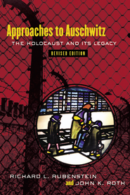 Approaches to Auschwitz, Revised Edition: The Holocaust and Its Legacy - eBook  -     By: John K. Roth, Richard L. Rubenstein