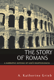 The Story of Romans: A Narrative Defense of God's Righteousness - eBook  -     By: A. Katherine Grieb