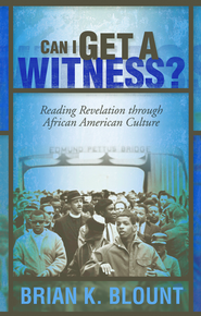 Can I Get a Witness?: Reading Revelation through African American Culture - eBook  -     By: Brian K. Blount