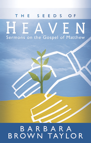 The Seeds of Heaven: Sermons on the Gospel of Matthew - eBook  -     By: Barbara Brown Taylor