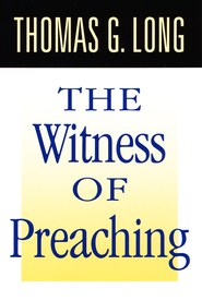 The Witness of Preaching, Second Edition - eBook  -     By: Thomas G. Long