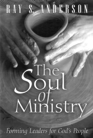 The Soul of Ministry: Forming Leaders for God's People - eBook  -     By: Ray S. Anderson