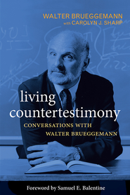 Living Countertestimony: Conversations with Walter Brueggemann - eBook  -     By: Walter Brueggemann, Carolyn J. Sharp