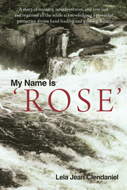 My Name Is 'Rose - eBook  -     By: Lela Clendaniel